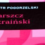 Barszcz ukraiński. Piotr Pogorzelski – recenzja książki