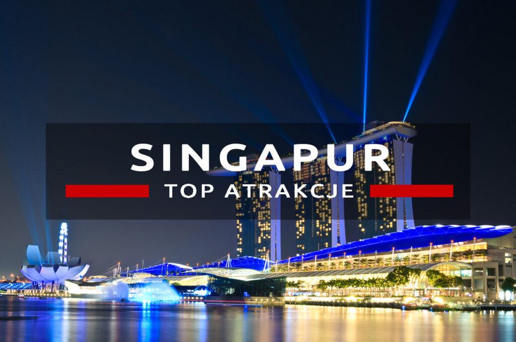 singapur top10 atrakcje atrakcje singapuru, co warto zobaczyć
