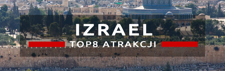 izrael top8 atrakcji atrakcje izraela co warto zobaczyć w izraelu