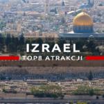 Największe atrakcje Izraela, czyli co warto zobaczyć w kraju czterech mórz