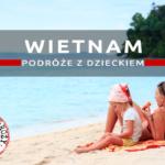 Podróż do Wietnamu z dzieckiem