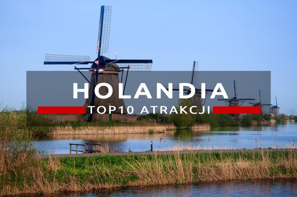 holandia atrakcje top10 atrakcje holandii