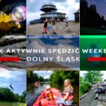 Jak aktywnie spędzić weekend na Dolnym Śląsku?