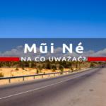 Na co uważać w Mũi Né? Nieprzyjemna historia z policjantami