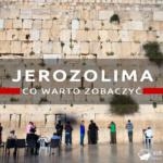 Wakacje w Izraelu: poznajcie największe atrakcje Jerozolimy
