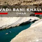 Wadi Bani Khalid – podobno najpopularniejsze wadi w Omanie
