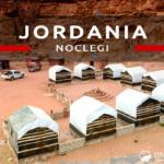 Noclegi w Jordanii. Gdzie spać w Jordanii? Które noclegi wybrać i ile kosztują?