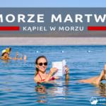 Morze Martwe. Kąpiel w morzu i niesamowita maseczka z błota