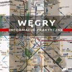 Węgry – informacje praktyczne: ceny, noclegi, transport, pogoda