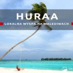 Wyspa Huraa – jak wygląda lokalna wyspa na Malediwach?