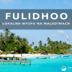 Fulidhoo – zajrzyjmy do wnętrza lokalnej wyspy na Malediwach