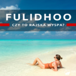 Fulidhoo czy tak wygląda raj na Malediwach?