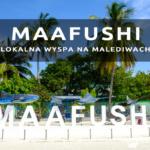 Maafushi – malediwska wyspa zdecydowanie nie dla nas