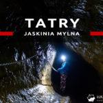 Jaskinia Mylna – najciekawsza jaskinia turystyczna w Tatrach