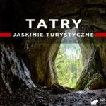 Dolina Kościeliska – Jaskinie turystyczne w Tatrach dla każdego