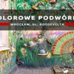 Kolorowe podwórka we Wrocławiu – Nietypowa atrakcja Wrocławia przy ul. Roosevelta na Nadodrzu