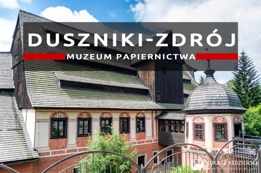 muzeum papiernictwa duszniki-zdrój zwiedzanie dolny śląsk atrakcje