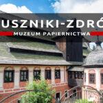 Muzeum Papiernictwa w Dusznikach-Zdroju – zwiedzanie i warsztaty czerpania papieru